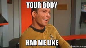 Body Meme - your body had me like ridiculously photogenic starship captain