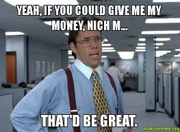 Show Me The Money Meme - yeah if you could give me my money nich m that d be great