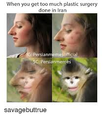 Meme Plastic Surgery - when you get too much plastic surgery done in iran eme so fficial