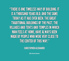 Home Building Quotes There Is One Timeless Way Of Building It Is A Thousand Years Old