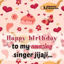 Happy Birthday Wishes For Singer Happy Birthday To My Amazing Singer Jijaji