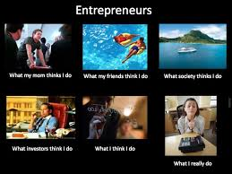Entrepreneur Meme - entrepreneurs what people think you do metapreneurship