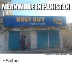 Best Buy Memes - meanwhile in pakistan best buy pia super store bakery sweets