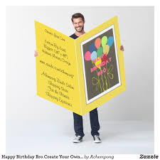 design your own happy birthday cards happy birthday bro create your own text and image card 36 48 and