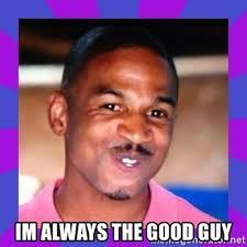 Good Guy Meme Generator - im always the good guy evil stevie j meme generator