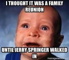 Jerry Springer Memes - jerry springer meme keywords and pictures