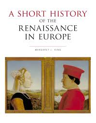 a short history of the renaissance in europe margaret l king