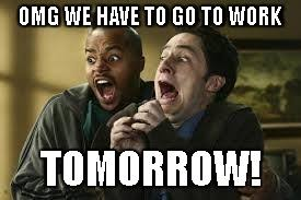 Get Back To Work Meme - when you realize back to work tomorrow after long week off imgflip