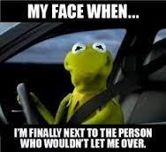Kermit Meme My Face When - driving meme 002 my face kermit let me over comics and memes
