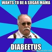 Sugar Mama Meme - wants to be a sugar mama diabeetus diabeetus meme generator