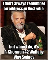 Tickled Memes - tickled 476 i don t always remember an address in australia but