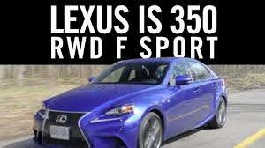 lexus awd or rwd 2014 lexus is 350 f sport rwd review youtube