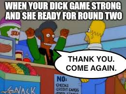 Thank You Come Again Meme - image tagged in simpsons homer apu thank you come again dick game