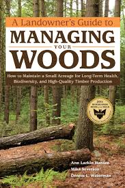 a landowner u0027s guide to managing your woods how to maintain a