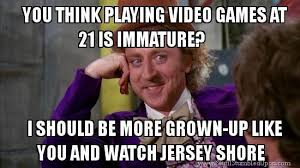Funny Willy Wonka Memes - video games immature jersey shore willy wonka meme awesome