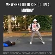 Monday School Meme - when i go to school on a monday by rancidtim meme center
