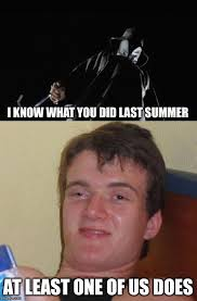 I Know Memes - i know what you did last summer imgflip