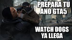 Watch Dogs Meme - prepara tu ano gta5 watch dogs meme on memegen