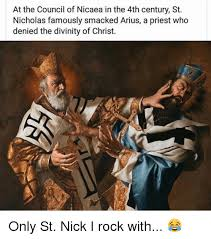 St Nicholas Meme - at the council of nicaea in the 4th century st nicholas famously