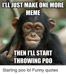 Poo Meme - ill just make one more meme then illstart throwing poo quickmeme com