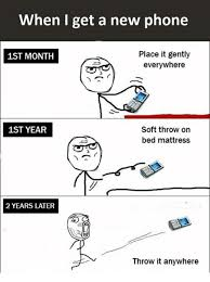 New Phone Meme - when i get a new phone place it gently everywhere 1st month 1st year