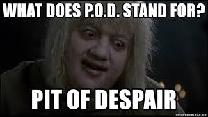 What Does Meme Stand For - what does p o d stand for pit of despair pit of despair meme