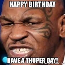 Happy Birthday Meme Creator - happy birthday have a thuper day mike tyson meme generator