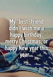 my best friend didn t wish me a happy birthday merry