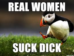 Sucking Dick Meme - real women suck dick meme on imgur