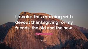 thanksgiving for friends ralph waldo emerson quote u201ci awoke this morning with devout