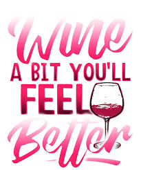wine a bit you ll feel better wine a bit you ll feel better by sassyme redbubble