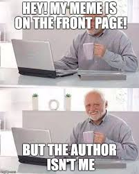 Author Meme - hey my meme is on the front page but the author isnt me