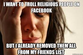 Troll Memes List - i want to troll religious people on facebook but i already removed