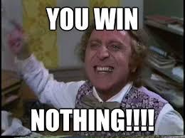 Win Meme - you win nothing nothing quickmeme