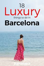 18 luxury things to do in barcelona 2017 champagne cruise and more