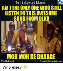 troll bollywood memes tb listen to this awesome song from dlkh moh
