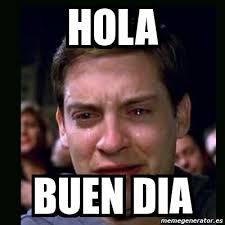 Buen Dia Meme - meme crying peter parker hola buen dia 3860564