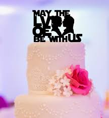 wars wedding cake topper wars inspired wedding cake topper may the be with