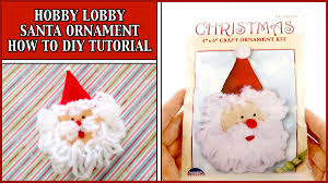 hobby lobby santa ornament craft kit how to diy tutorial youtube