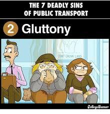 College Humor Meme - of public transport 2 gluttony dont drink lard collegehumor meme
