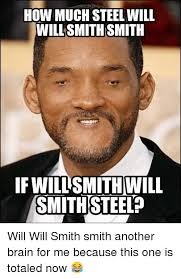 Memes Will Smith - how much steel will willsmith smith ifwillsmith will smithsteel