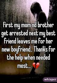 my nd get arrested next my best friend leaves me for
