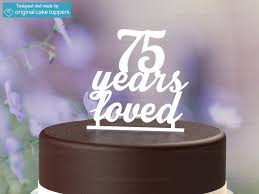 birthday cake topper 75 years loved white 75th birthday cake topper original