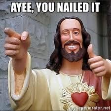 Nailed It Meme - ayee you nailed it jesus says meme generator