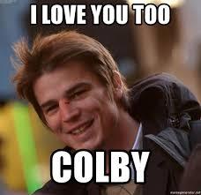 Colby Meme - i love you too colby josh hartnett meme generator