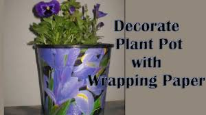 How To Decorate A Pot At Home Decorate Plastic Plant Pot With Wrapping Paper Pt 1 Youtube