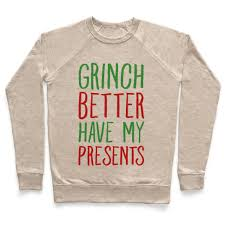 grinch better my presents pullovers human