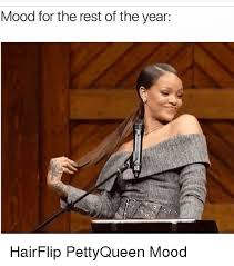 Hair Flip Meme - mood for the rest of the year hairflip pettyqueen mood meme on me me