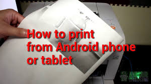 how to print from android how to print from your android phone or tablet