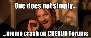 One Does Not Simply Meme - one does not simply meme crash on cherub forums mordor